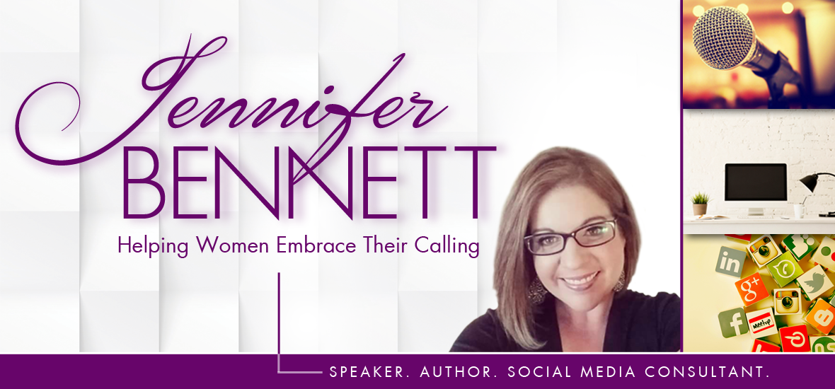 Jennifer Bennett | Helping Women Embrace Their Calling | Speaker • Author • Social Media Consultant