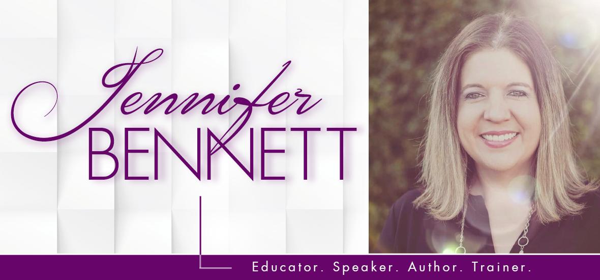 Jennifer Bennett | Educator. Speaker. Author. Trainer.