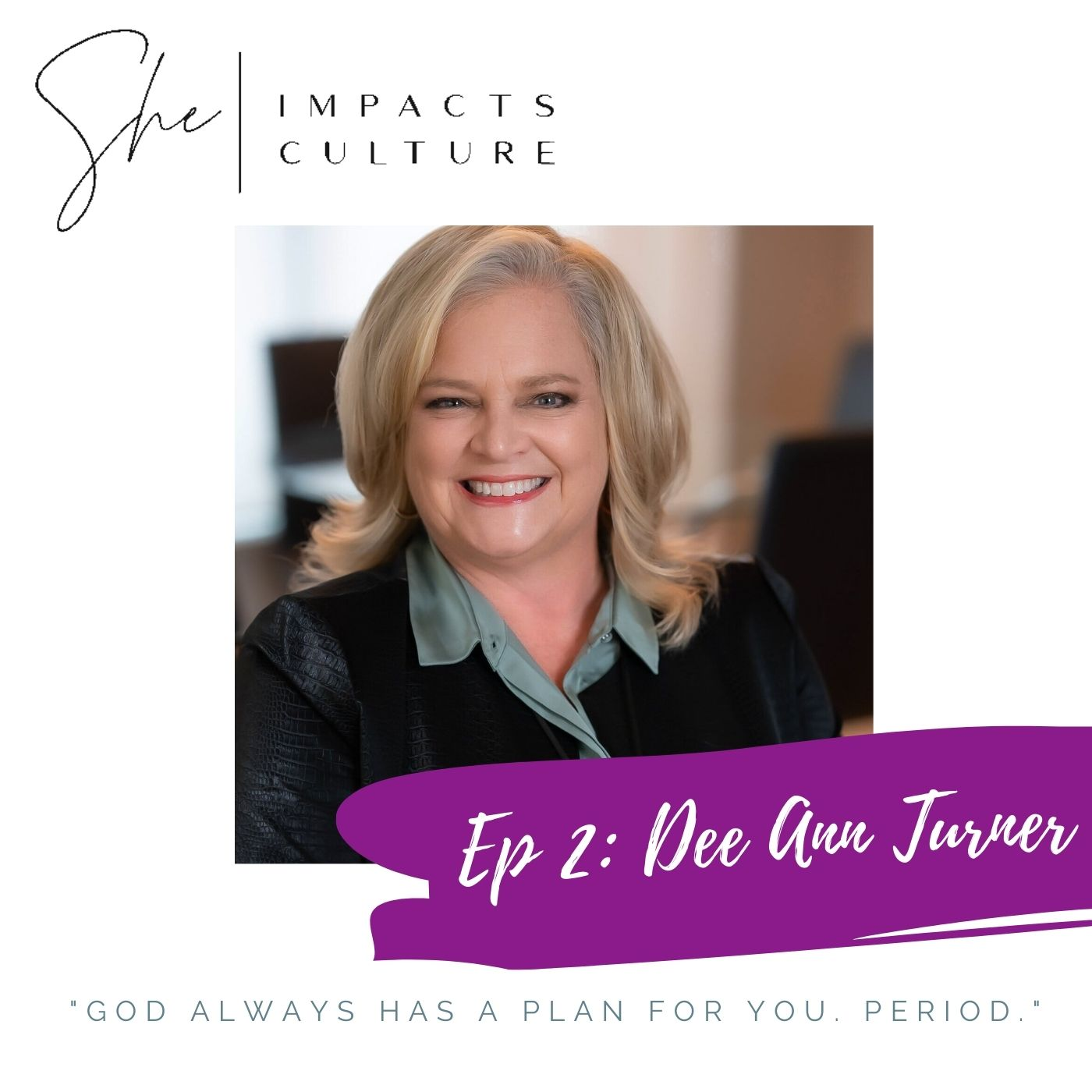She Impacts Culture Podcast: Dee Ann Turner Episode 2