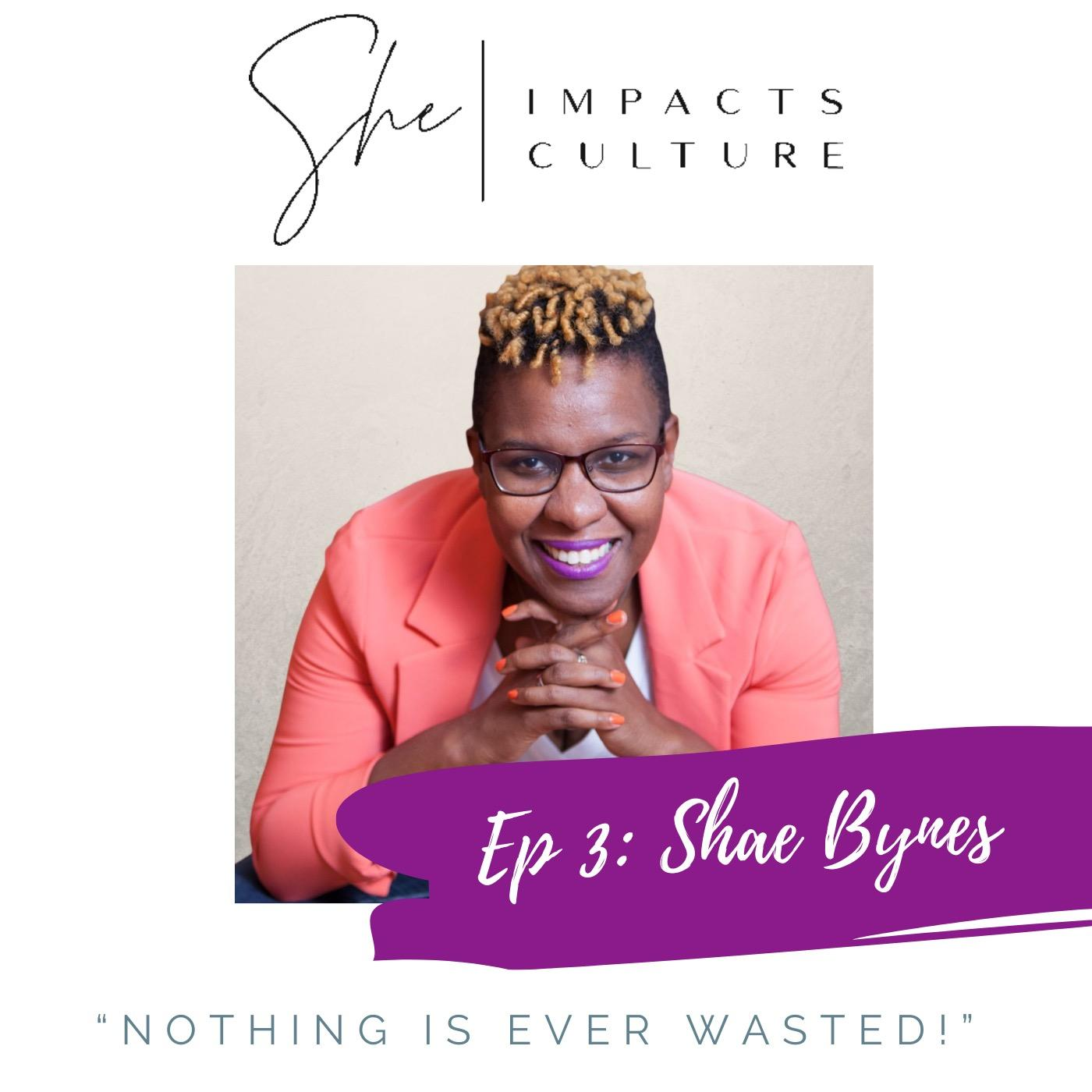 She Impacts Culture Podcast: Shae Bynes Episode #3