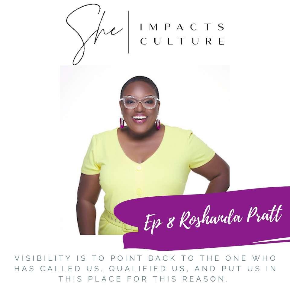 She Impacts Culture Podcast Episode #8, Roshanda Pratt, Visibility is Power