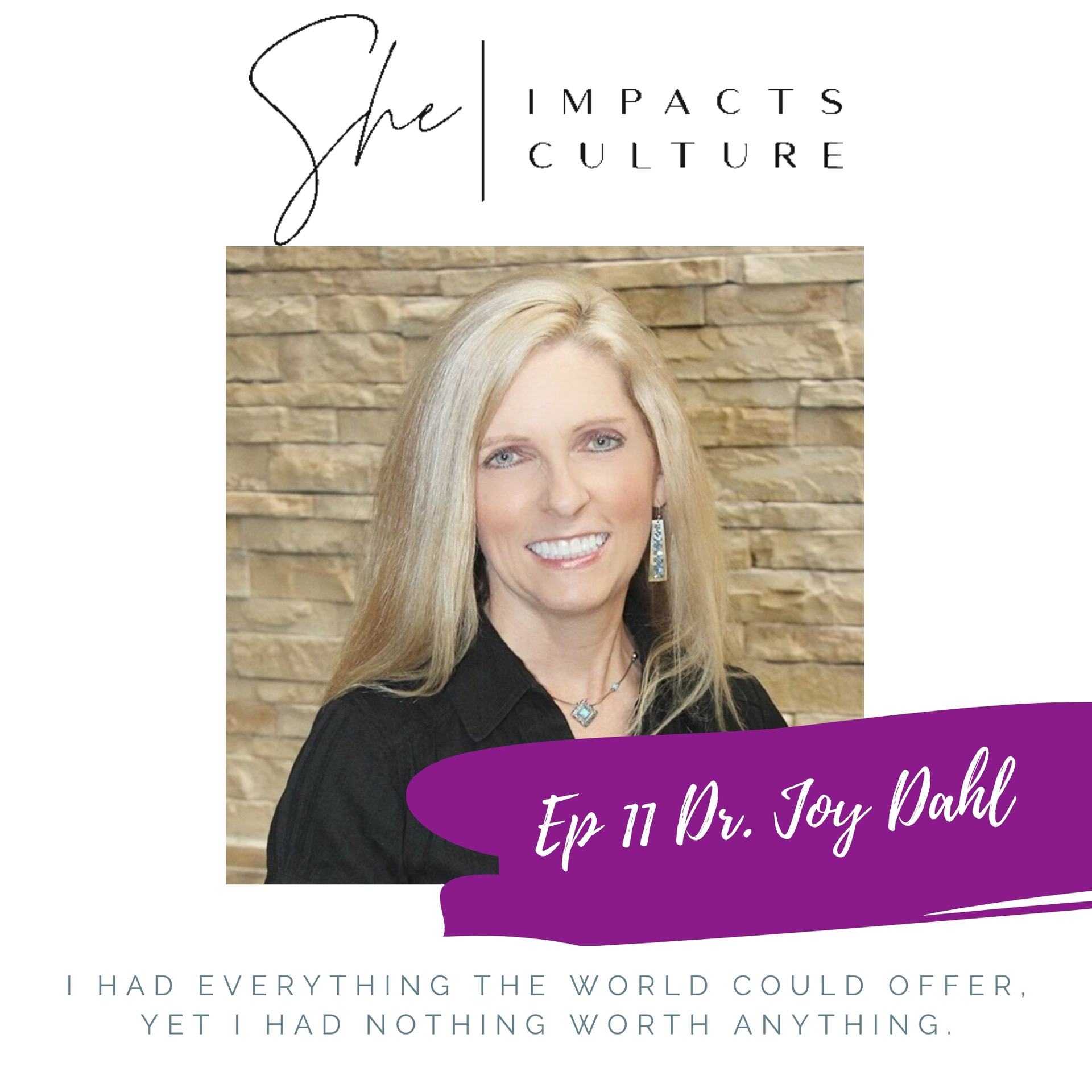 She Impacts Culture Podcast Episode #11, Dr. Joy Dahl, You Are An Ambassador!