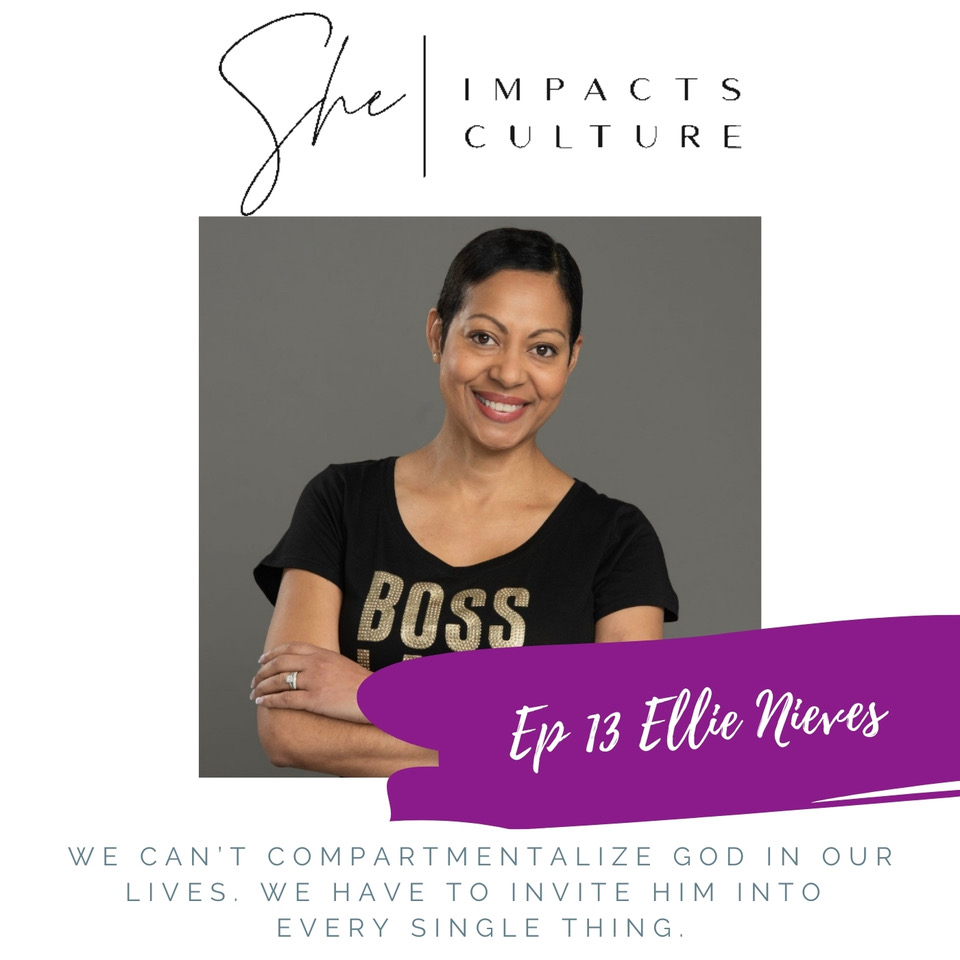 She Impacts Culture Podcast Episode #13, Ellie Nieves, Inviting God Into Your Career